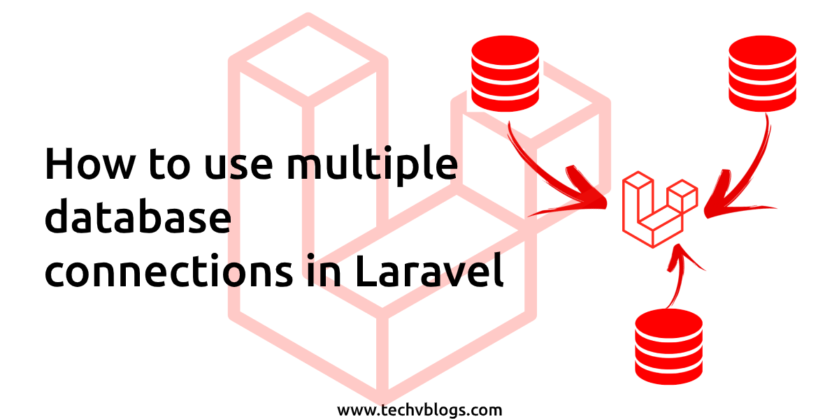 How to use multiple database connections in Laravel - TechvBlogs