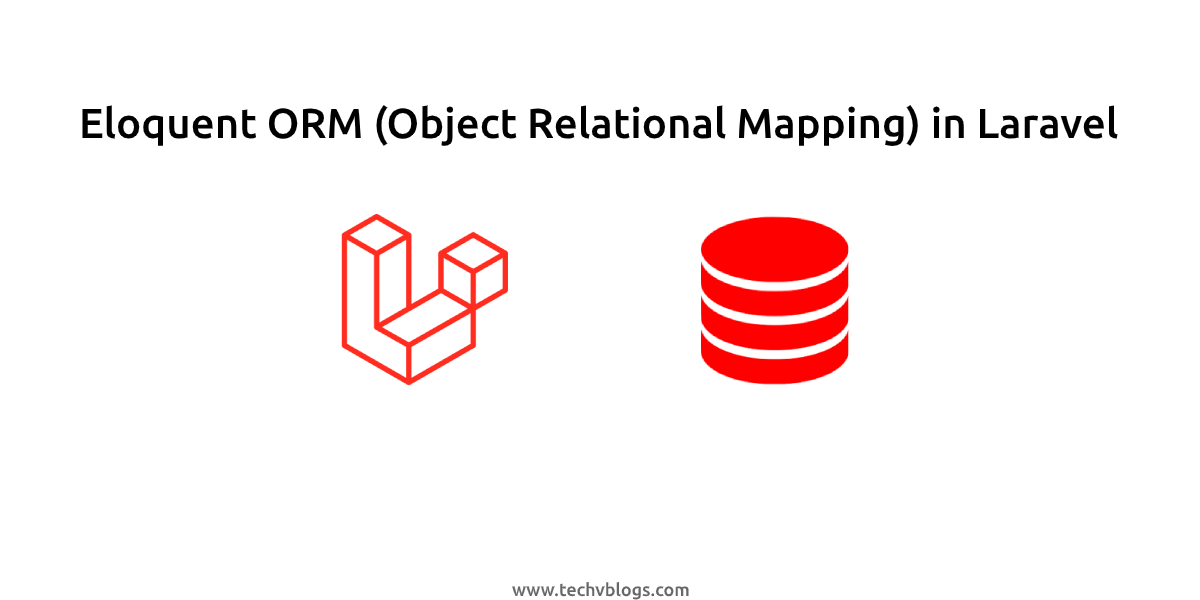 Eloquent ORM (Object Relational Mapping) in Laravel - TechvBlogs