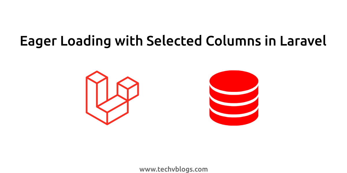 Eager Loading with Selected Columns in Laravel - TechvBlogs