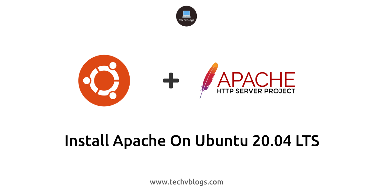 Install Apache on Ubuntu 20.04 LTS - TechvBlogs