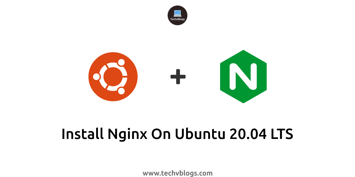 Install Nginx on Ubuntu 20.04 LTS - TechvBlogs