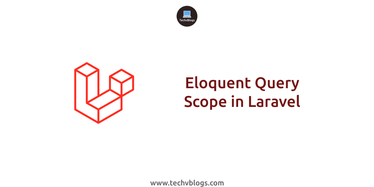 Eloquent Query Scope in Laravel - TechvBlogs