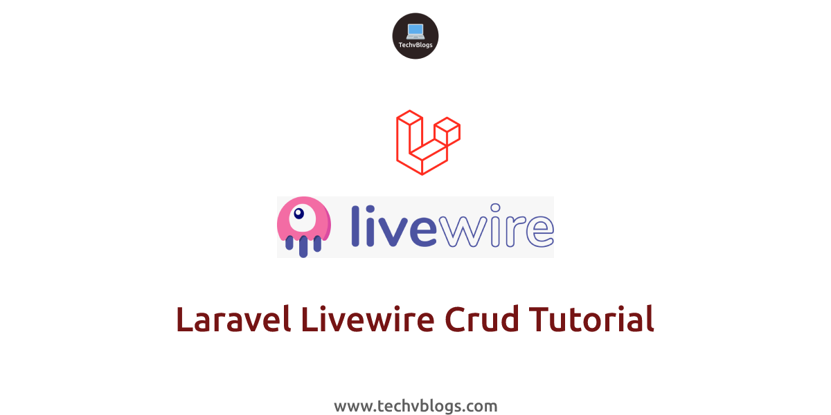 Laravel Livewire Crud Tutorial - TechvBlogs