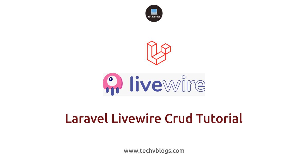 Laravel Livewire Crud Tutorial - TechvBlogs
