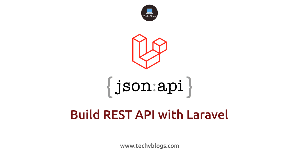 Build REST API with Laravel - TechvBlogs