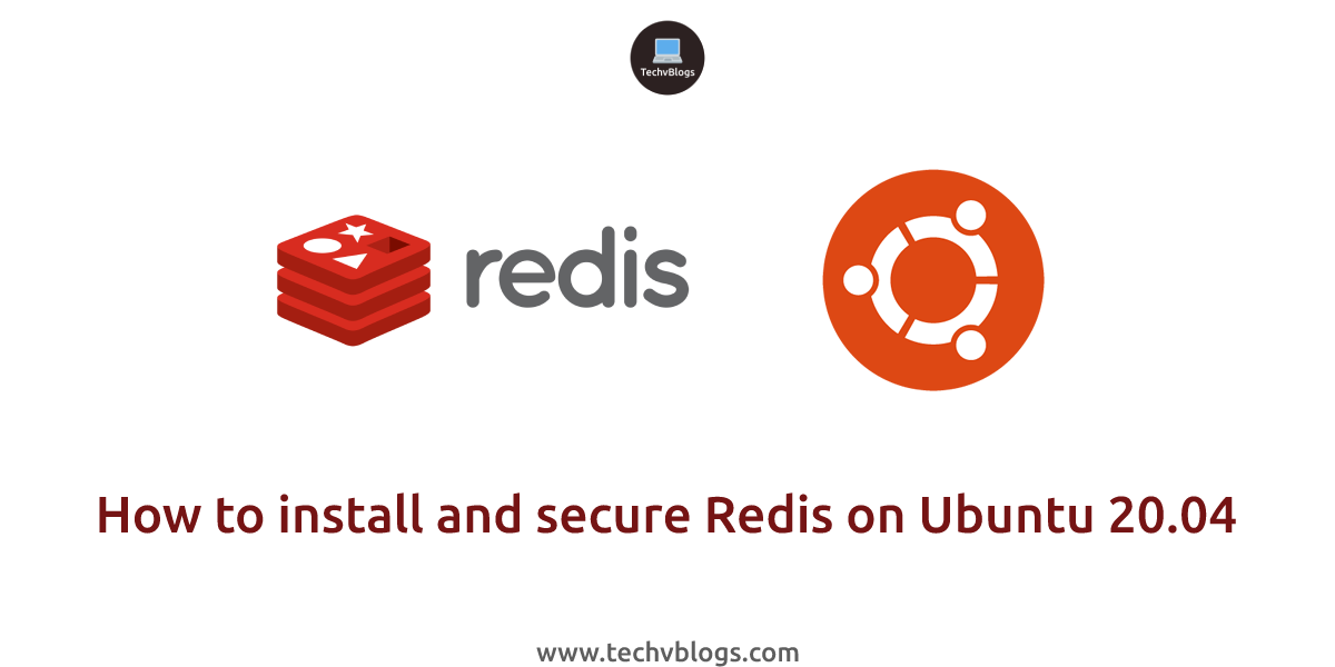 How to install and Secure Redis on Ubuntu 20.04 - TechvBlogs