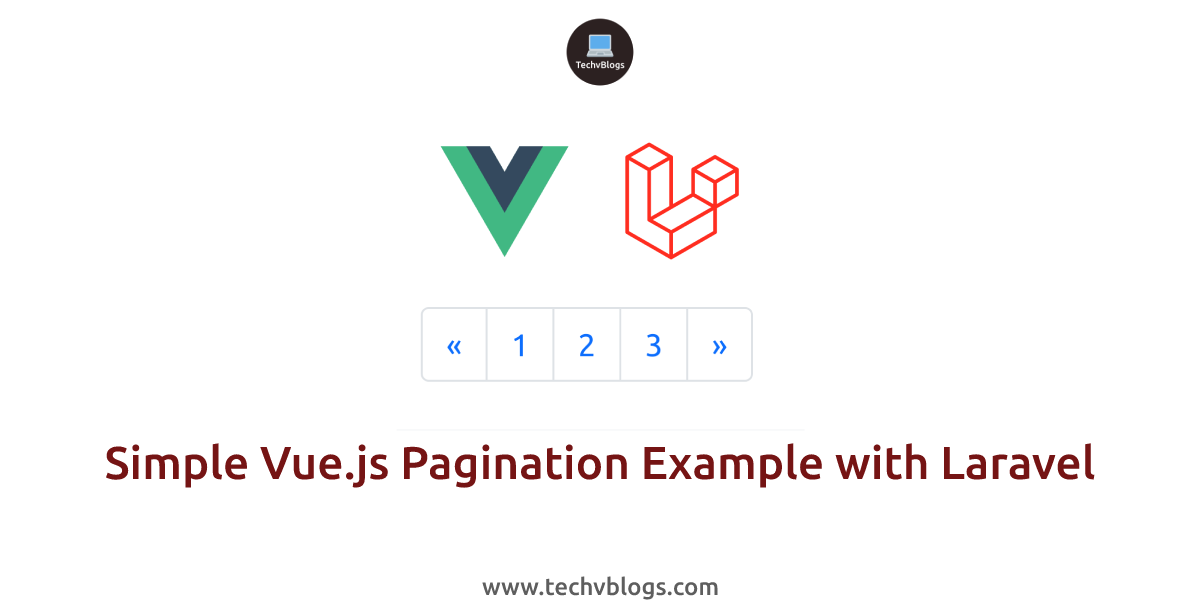 Simple Vue.js Pagination Example with Laravel - TechvBlogs