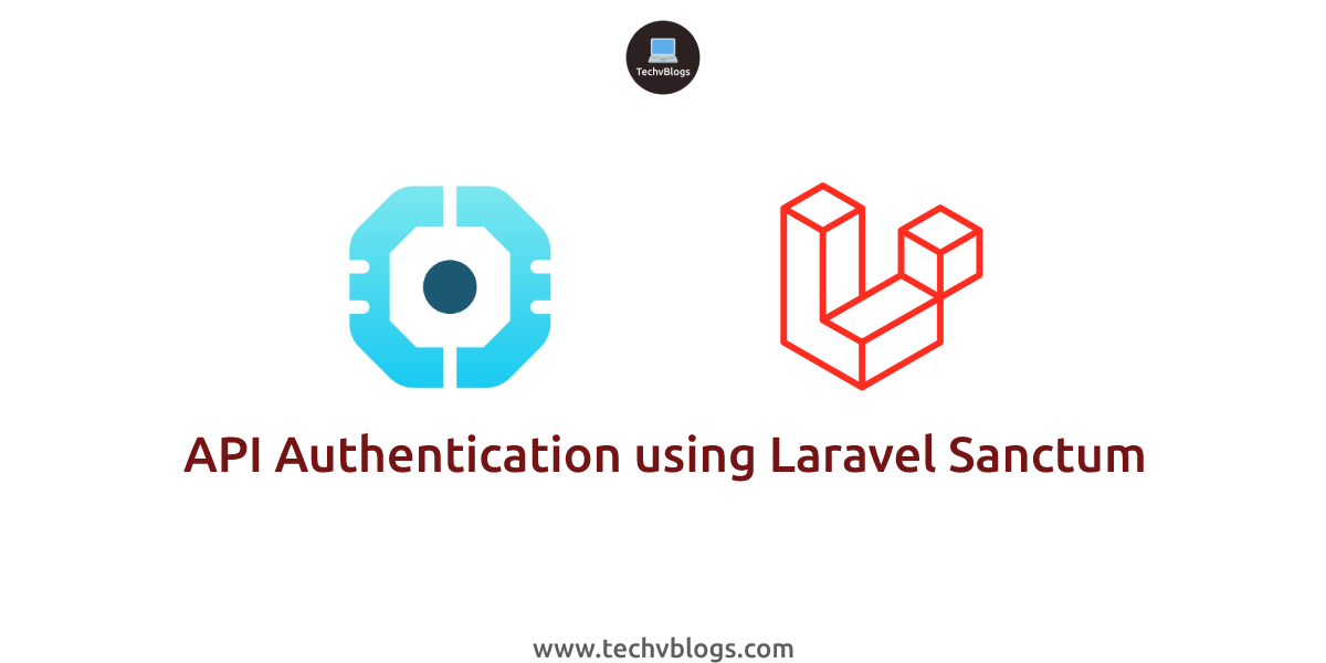 API Authentication using Laravel Sanctum - TechvBlogs