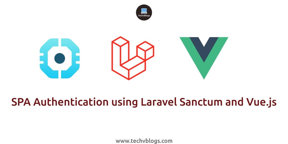 SPA Authentication using Laravel Sanctum and Vue.js - TechvBlogs