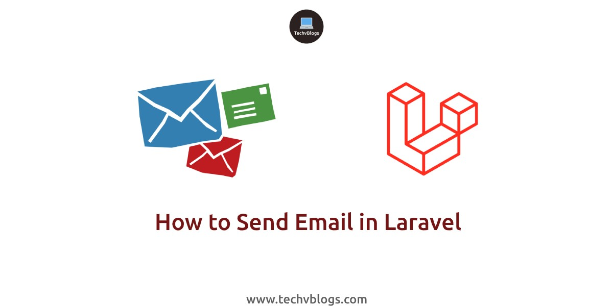 How to Send an Email in Laravel - TechvBlogs