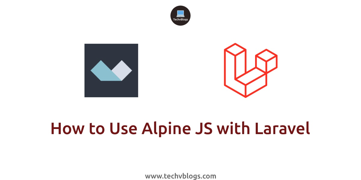 How to Use Alpine JS with Laravel - TechvBlogs