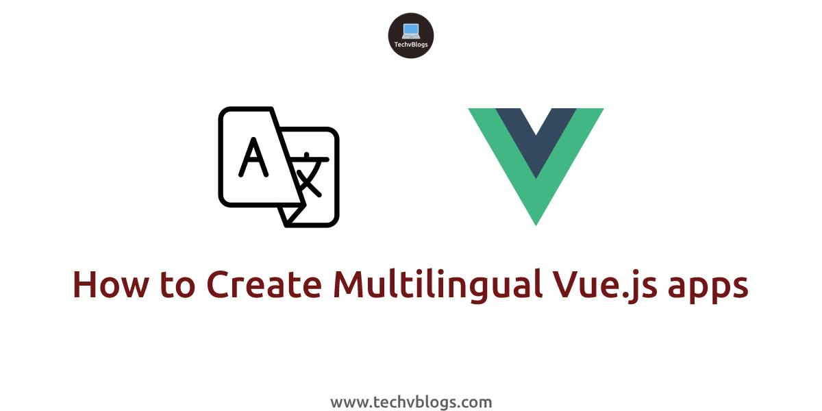 How to Create Multilingual Vue.js apps - TechvBlogs