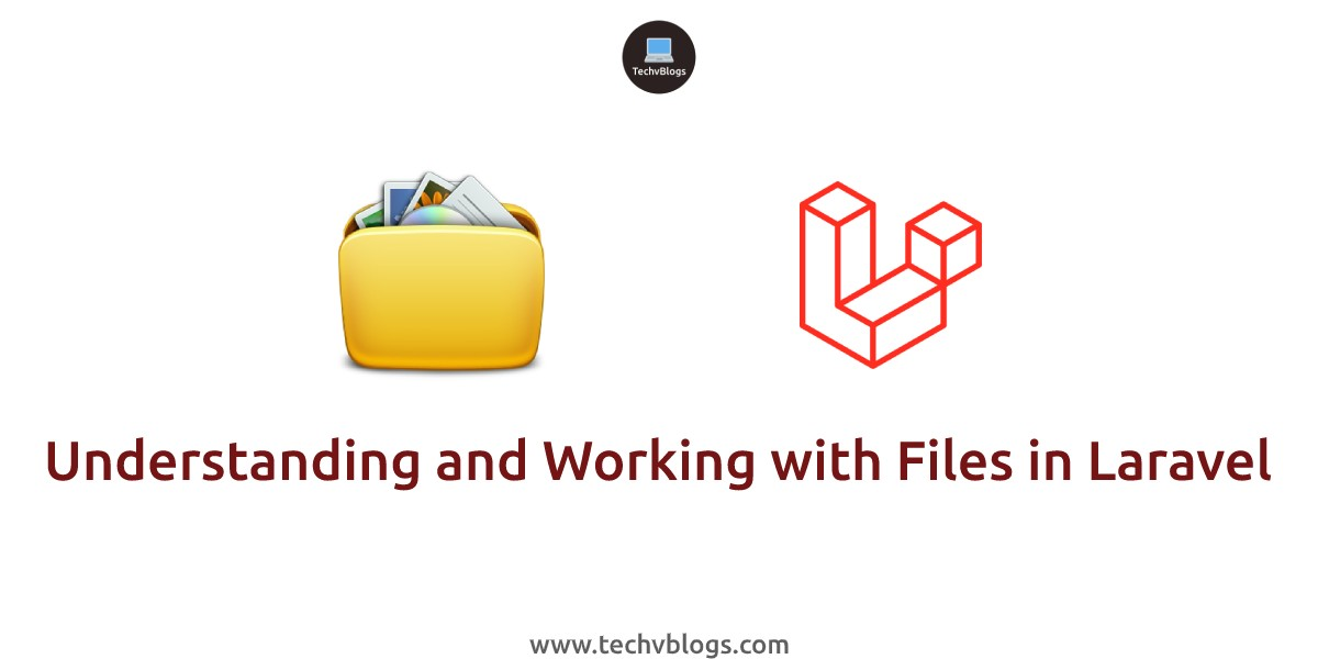 Understanding and Working with Files in Laravel - TechvBlogs
