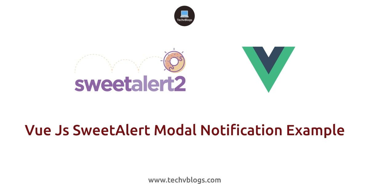 Vue.js Sweetalert Modal Notification Example - TechvBlogs