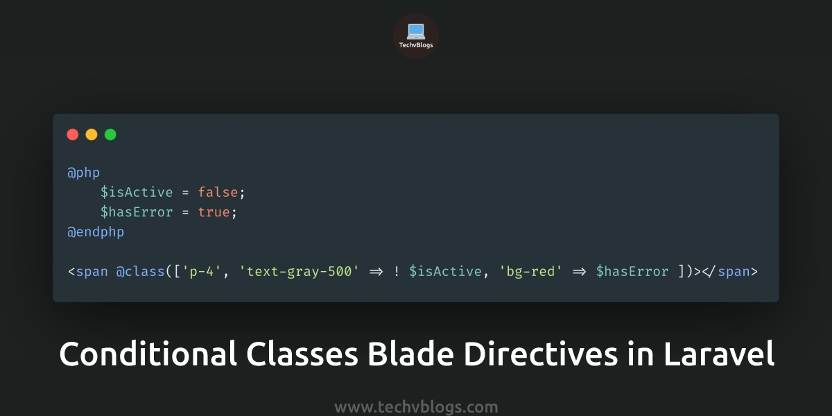 Conditional Classes Blade Directives in Laravel - TechvBlogs