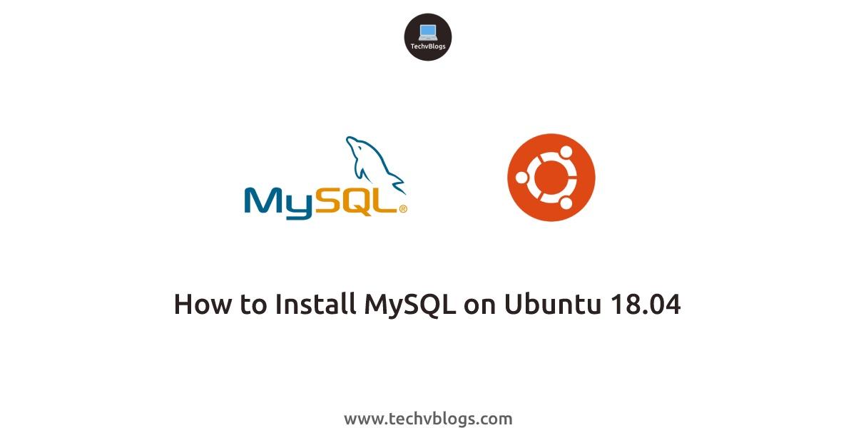 How to Install MySQL on Ubuntu 18.04 - TechvBlogs