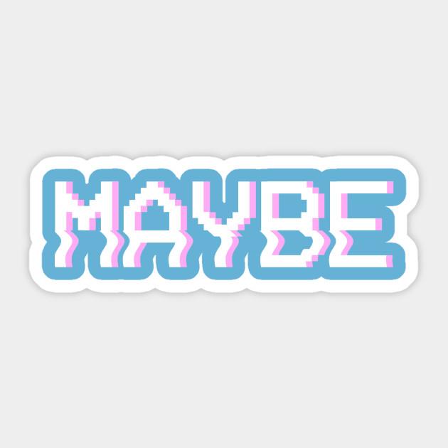 Maybe Aesthetic Sticker Teepublic
