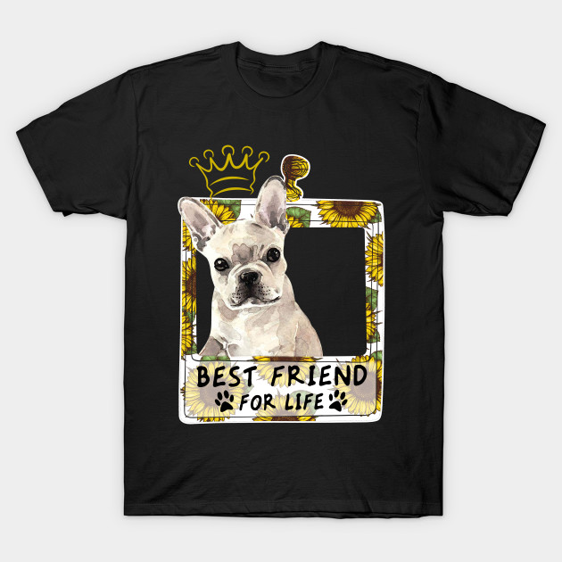 Best Friend For Life T shirt For French Bulldog Lo