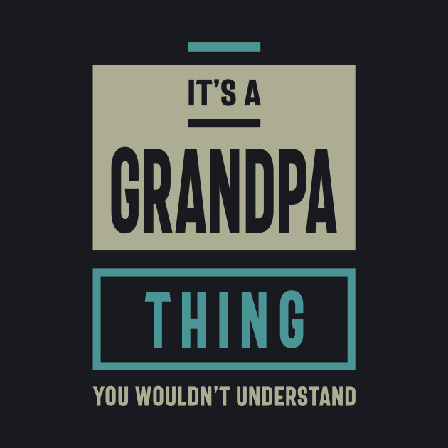 It's a Grandpa Thing