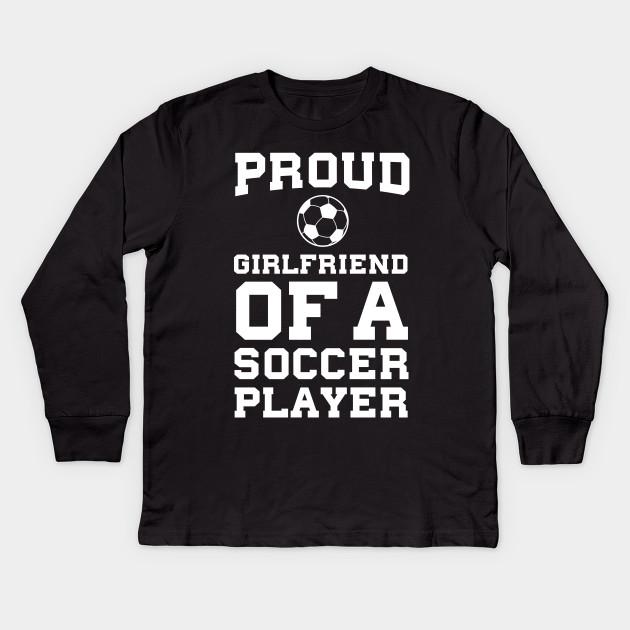 Proud Girlfriend Of A Soccer Player Relationship T Shirt Soccer