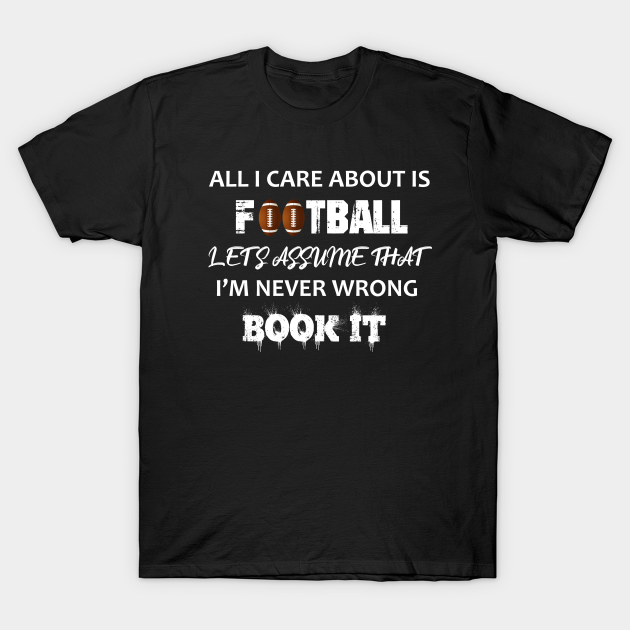 All I Care About Is Football Tee