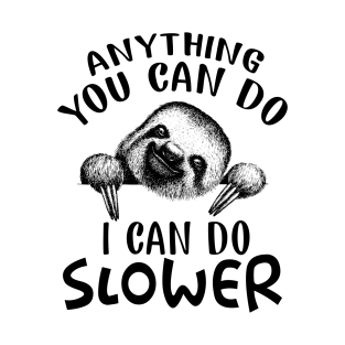 45ee06e39 Anything You Can Do I Can Do Slower Funny Sloth T-Shirt