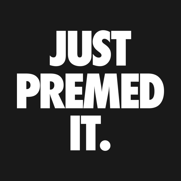 Just Premed It