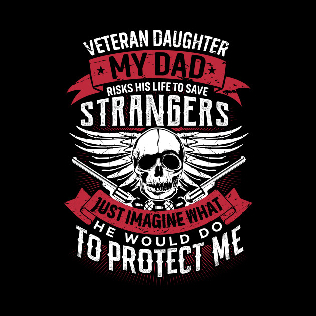 VETERANS DAUGHTER MY DAD RISKS HIS LIFE TO SAVE STRANGERS T- SHIRT