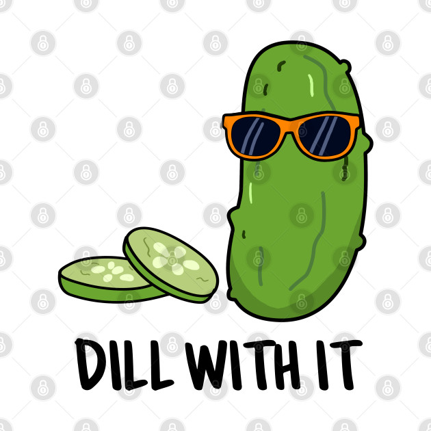 Dill With It Cute Dill Pun