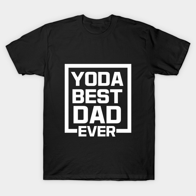 5a37d656 yoda best dad ever tshirt for father's day - Yoda Best Dad Ever - T ...