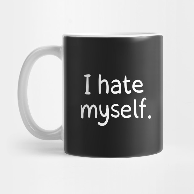 I Hate Myself Loading Artist Mug Teepublic