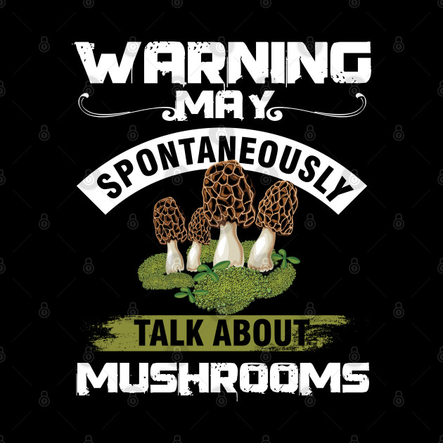 Mushroom Fungi Hunter Mushrooming Hunting Warning May Talk About Morel Funny Gift