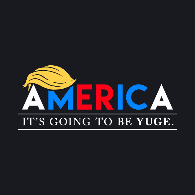 America: It's Going to Be YUGE