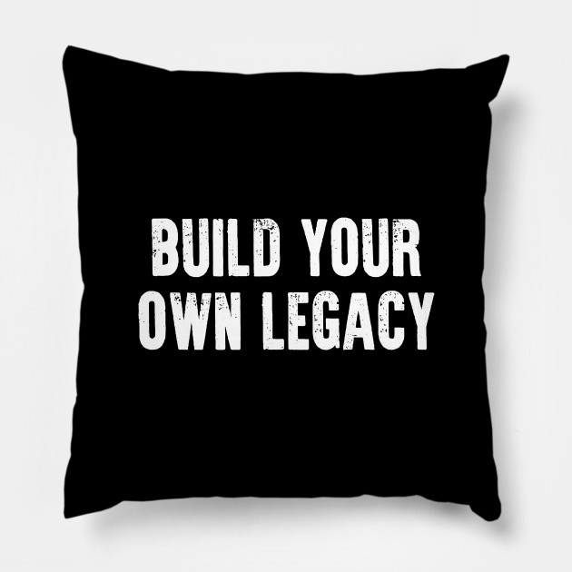 Build Your Own Legacy