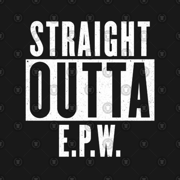 Straight Outta EPW