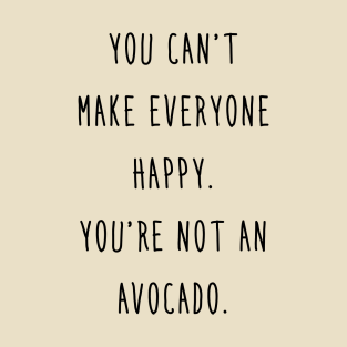 Avocado - You can't make everyone happy t-shirts