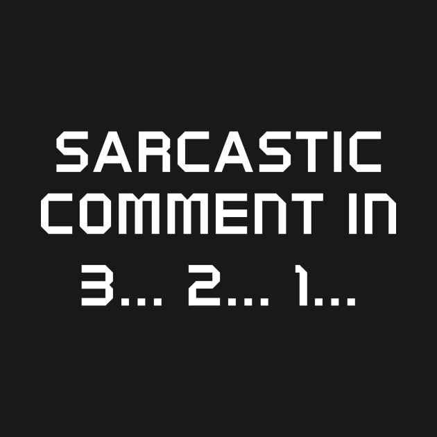 Sarcastic Comment