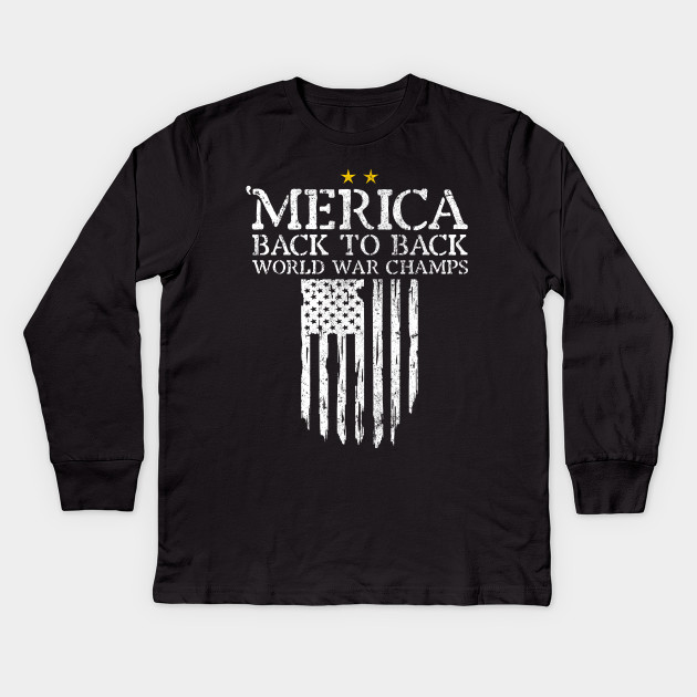 59e7c8680 Merica Back To Back World War Champs Patriotic 4th Of July Kids Long Sleeve  T-Shirt