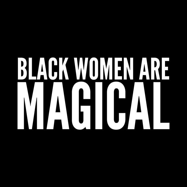 Black Women Are Magical | Black power
