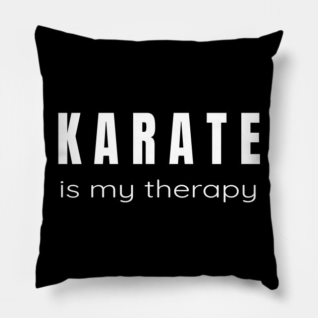 Karate is My Therapy - Tshirt and Gifts for Martial Arts Lovers Pillow