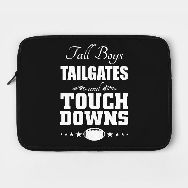 Tall Boys Tailgates and Touchdowns Football Lover