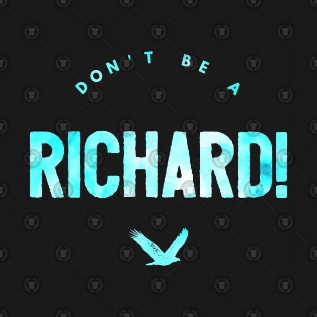 Don't Be A Richard Funny, Dick, Silly, Humor, Design, Joke, Pun,