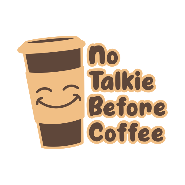 No Talkie Before Coffee - funny coffee design