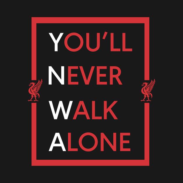 9b8ccc31a You ll Never Walk Alone Liverpool FC YNWA Design - Youll Never Walk ...