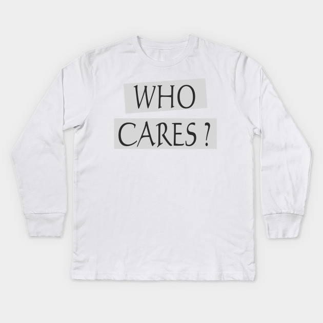 Who cares Who cares Apparel, Wall Art, Phone Cases, Notebooks, Mugs, Stickers, Pillows, Totes, Tapestries