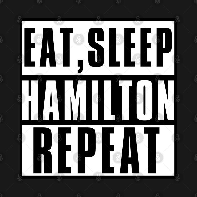 Eat Sleep Hamilton Repeat