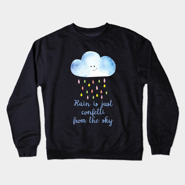 6ef12f4d5 Rain is just confetti from the sky - Watercolor - Crewneck ...