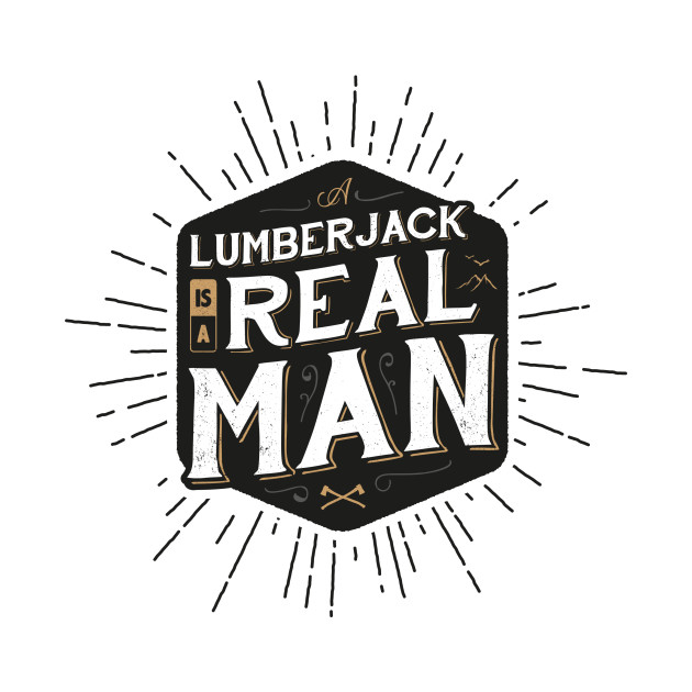 A LUMBERJACK IS A REAL MAN