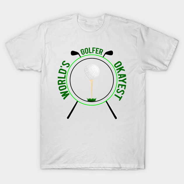 409706f0b Feelin Good Tees World's Okayest Golfer Sports Golfing Golf Funny T Shirt T- Shirt