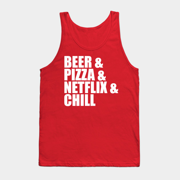 Beer Pizza Netflix Chill Funny Sayings Quotes Funny Tank